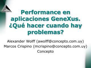 Performance en aplicaciones GeneXus. ¿Qué hacer cuando hay problemas?