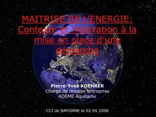 Mener une démarche de maîtrise de l'énergie Pierre-Yves KOEHRER Chargé de mission entreprise