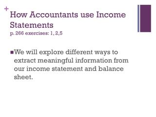 How Accountants use Income Statements p . 266 exercises:  1,  2,5