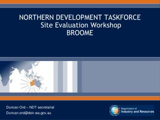 NORTHERN DEVELOPMENT TASKFORCE  Site Evaluation Workshop BROOME