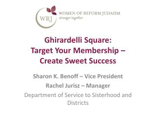 Ghirardelli Square:  Target Your Membership –  Create Sweet Success