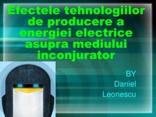 Efectele tehnologiilor de producere a energiei electrice asupra mediului inconjurator