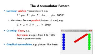 "The Accumulator Pattern Summing: Add  up  ("" accumulate""), e.g."