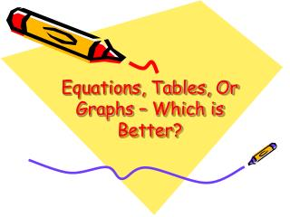 Equations, Tables, Or Graphs � Which is Better?