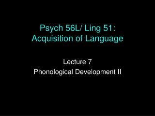 Psych 56L/ Ling 51: Acquisition of Language