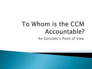 To Whom is the CCM Accountable?