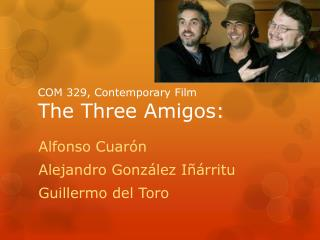 COM 329, Contemporary Film T he Three Amigos: