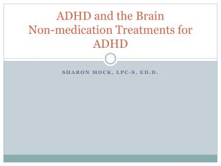 ADHD and the Brain Non-medication Treatments for ADHD