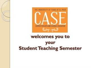 welcomes you to  your Student Teaching Semester