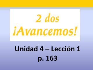 Unidad 4  –  Lecci ón  1 p. 163