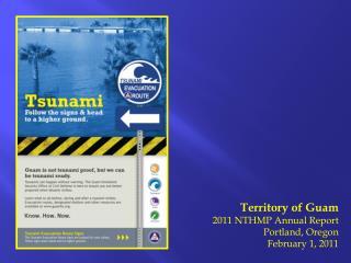 Territory of Guam 2011 NTHMP Annual Report Portland, Oregon February 1,  2011