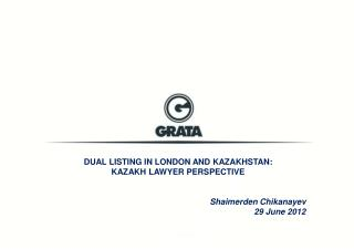 DUAL LISTING IN LONDON AND KAZAKHSTAN: KAZAKH LAWYER PERSPECTIVE Shaimerden Chikanayev
