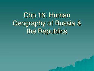Chp 16: Human Geography of Russia & the Republics