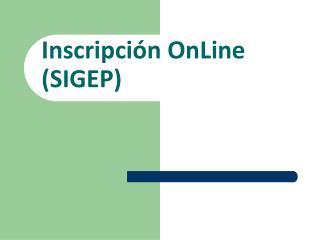 Inscripción OnLine (SIGEP)