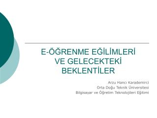 Arzu Hancı Karademirci  Orta Doğu Teknik Üniversitesi Bilgisayar ve Öğretim Teknolojileri Eğitimi