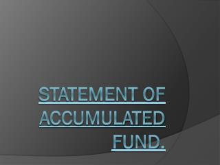 Statement of Accumulated Fund.
