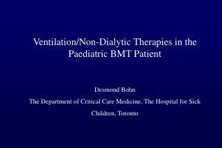 Ventilation/Non-Dialytic Therapies in the Paediatric BMT Patient Desmond Bohn