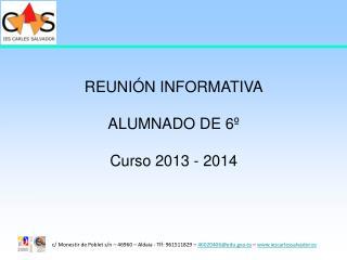REUNIÓN INFORMATIVA ALUMNADO DE 6º Curso 2013 - 2014
