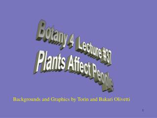 Botany 4  Lecture #37 Plants Affect People