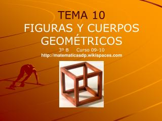 TEMA 10 FIGURAS Y CUERPOS GEOM�TRICOS 3� B Curso  09-10 matematicasdp.wikispaces