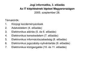 Jogi informatika, 3. előadás Az IT kiépítésének lépései Magyarországon 2005. szeptember 28.