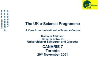 The UK e-Science Programme A View from the National e-Science Centre Malcolm Atkinson