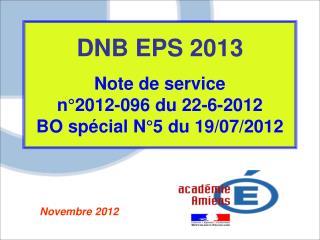 DNB EPS 2013 Note de service  n°2012-096 du 22-6-2012 BO spécial N°5 du 19/07/2012