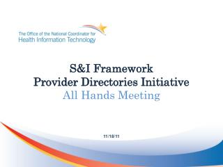 S&I Framework Provider Directories Initiative  All Hands Meeting