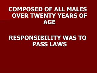 COMPOSED OF ALL MALES OVER TWENTY YEARS OF AGE RESPONSIBILITY WAS TO PASS LAWS