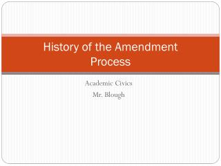 History of the Amendment  Process