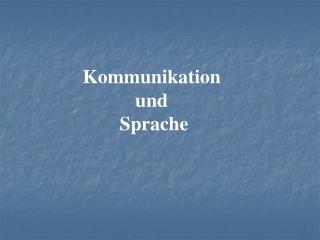 Kommunikation  und  Sprache