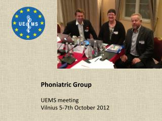 Phoniatric Group UEMS meeting Vilnius 5-7th October 2012