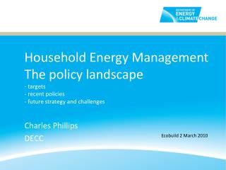 Household Energy Management The policy landscape - targets - recent policies - future strategy and challenges