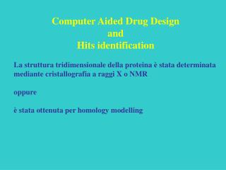 Computer Aided Drug Design  and Hits identification