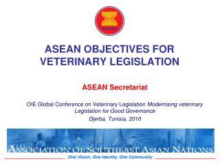 ASEAN OBJECTIVES FOR VETERINARY LEGISLATION
