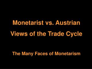 Monetarist vs. Austrian Views of the Trade Cycle  The Many Faces of Monetarism
