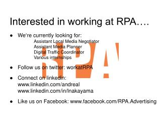 Interested in working at RPA…. ● 	We ' re currently looking for:
