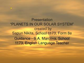 "Presentation ""PLANETS IN OUR SOLAR SYSTEM""   created by Sapun Nikita, School 1173, Form 8e"