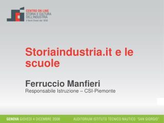 Storiaindustria.it e le scuole Ferruccio Manfieri Responsabile Istruzione – CSI-Piemonte