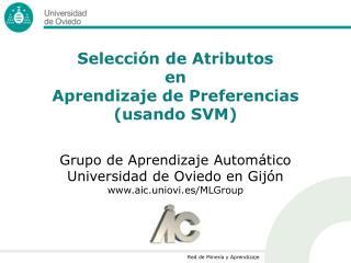 Grupo de Aprendizaje Automático Universidad de Oviedo en Gijón aic.uniovi.es/MLGroup