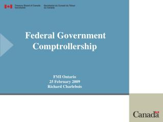 Federal Government  Comptrollership FMI Ontario 25 February 2009 Richard Charlebois