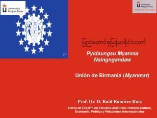 Pyidaungsu Myanma Naingngandaw Unión de Birmania ( Myanmar )
