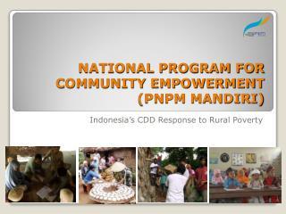 NATIONAL PROGRAM FOR COMMUNITY EMPOWERMENT (PNPM MANDIRI)