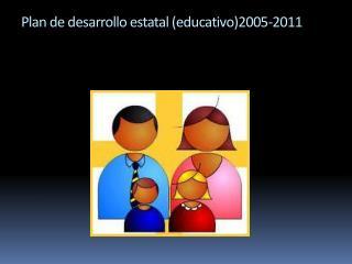 Plan de desarrollo estatal (educativo)2005-2011