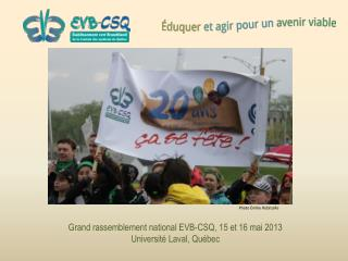 Grand rassemblement national EVB-CSQ, 15 et 16 mai 2013 Université Laval, Québec
