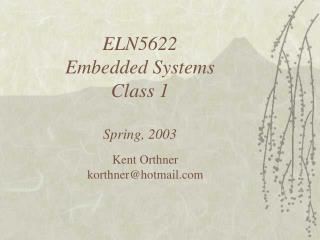 ELN5622 Embedded Systems Class 1 Spring, 2003