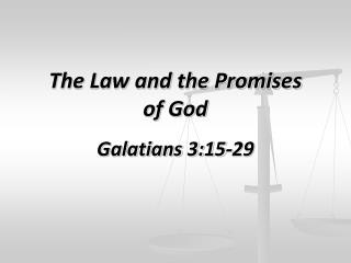 The Law and the Promises of God Galatians 3:15-29