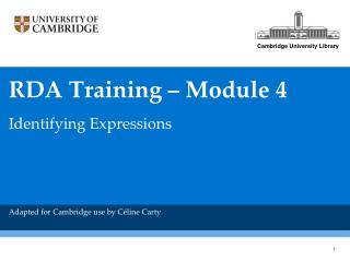 RDA Training – Module 4 Identifying Expressions Adapted for Cambridge use by  Céline Carty