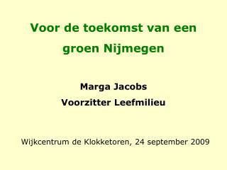 Voor de toekomst van een groen Nijmegen Marga Jacobs Voorzitter Leefmilieu