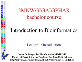 2MNW/3I/3AI/3PHAR bachelor course Introduction to Bioinformatics Lecture  1 : Introduction